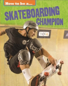 How To Be a Champion: Skateboarding Champion, Hardback Book