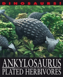 Dinosaurs!: Ankylosaurus and other Armoured and Plated Herbivores, Paperback Book