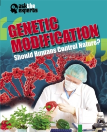 Ask the Experts: Genetic Modification: Should Humans Control Nature?, Hardback Book