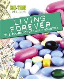 Big-Time Business: Living Forever: The Pharmaceutical Industry, Hardback Book