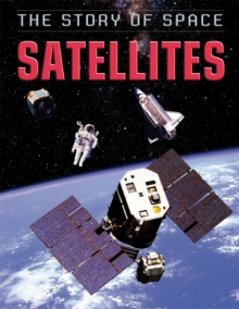 The Story of Space: Satellites, Hardback Book