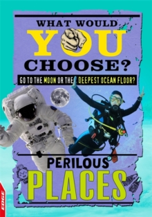 EDGE: What Would YOU Choose?: Perilous Places, Hardback Book