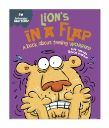 Behaviour Matters: Lion's in a Flap - A book about feeling worried, Paperback / softback Book