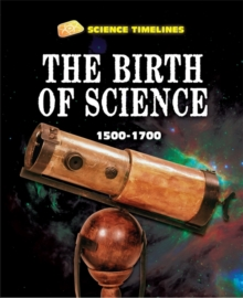 Science Timelines: The Birth of Science: 1500-1700, Hardback Book