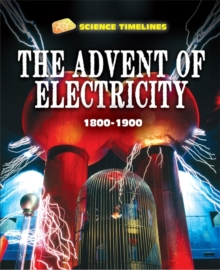 Science Timelines: The Advent of Electricity: 1800-1900, Hardback Book