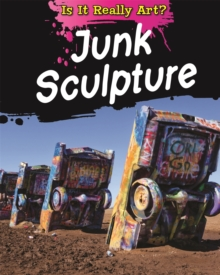 Is It Really Art?: Junk Sculpture, Hardback Book