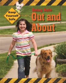 Keep Yourself Safe: Being Safe Out and About, Paperback / softback Book