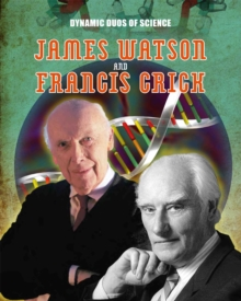 Dynamic Duos of Science: James Watson and Francis Crick, Hardback Book