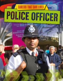 Careers That Save Lives: Police Officer, Hardback Book