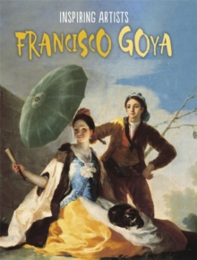 Inspiring Artists: Francisco de Goya, Hardback Book