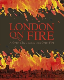 London on Fire: A Great City at the time of the Great Fire, Hardback Book