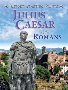 History Starting Points: Julius Caesar and the Romans, Hardback Book