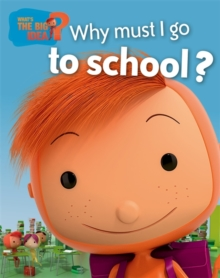 What's the Big Idea?: Why Must I Go To School?, Hardback Book