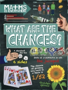Maths is Everywhere: What are the Chances? : Probability, statistics, ratios and proportions, Hardback Book