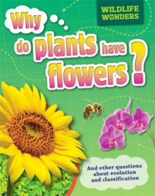Wildlife Wonders: Why Do Plants Have Flowers?, Paperback Book