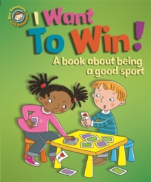Our Emotions and Behaviour: I Want to Win! A book about being a good sport, Paperback / softback Book