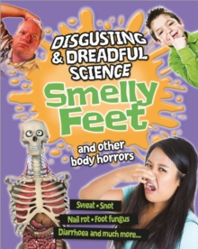 Disgusting and Dreadful Science: Smelly Feet and Other Body Horrors, Paperback Book