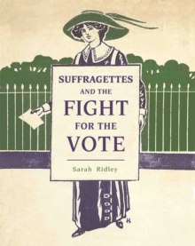 Suffragettes and the Fight for the Vote, Paperback / softback Book