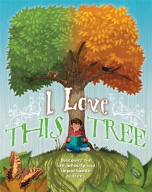 I Love This Tree : Discover the Life, Beauty and Importance of Trees, Paperback Book