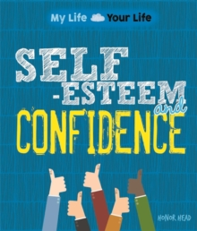 My Life, Your Life: Self-Esteem and Confidence, Hardback Book