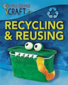 Discover Through Craft: Recycling and Reusing, Paperback / softback Book