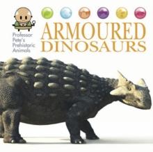 Professor Pete's Prehistoric Animals: Armoured Dinosaurs, Hardback Book