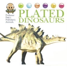 Professor Pete's Prehistoric Animals: Plated Dinosaurs, Hardback Book