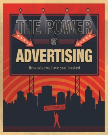 The Power of Advertising : How Adverts Have You Hooked, Hardback Book
