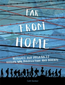 Far From Home: Refugees and migrants fleeing war, persecution and poverty, Hardback Book