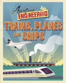 Awesome Engineering: Trains, Planes and Ships, Hardback Book