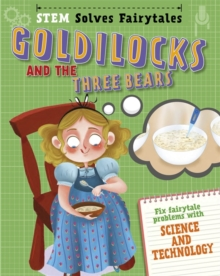 STEM Solves Fairytales: Goldilocks and the Three Bears : fix fairytale problems with science and technology, Hardback Book