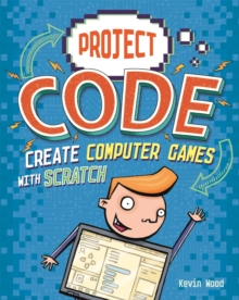 Project Code: Create Computer Games with Scratch, Hardback Book