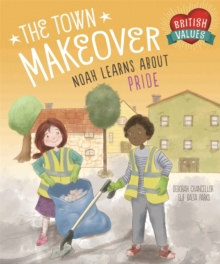 British Values: The Town Makeover : Noah Learns About Community Pride, Hardback Book