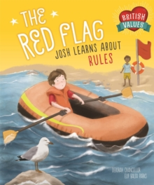 British Values: The Red Flag : Josh Learns How Rules Keep us Safe, Hardback Book