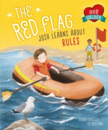 Our Values: The Red Flag : Josh Learns How Rules Keep us Safe, Paperback / softback Book