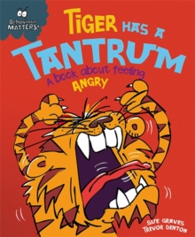 Behaviour Matters: Tiger Has a Tantrum - A book about feeling angry, Paperback / softback Book
