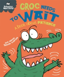 Behaviour Matters: Croc Needs to Wait - A book about patience, Paperback / softback Book