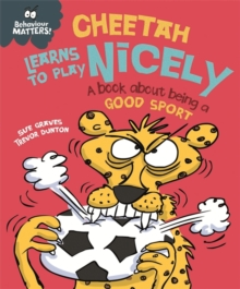 Behaviour Matters: Cheetah Learns to Play Nicely - A book about being a good sport, Hardback Book