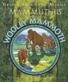 Graphic Prehistoric Animals: Woolly Mammoth, Hardback Book