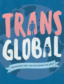 Trans Global : Transgender then, now and around the world, Hardback Book