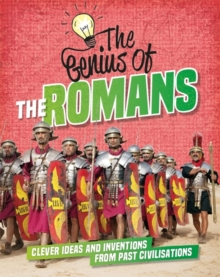 The Genius of: The Romans : Clever Ideas and Inventions from Past Civilisations, Hardback Book