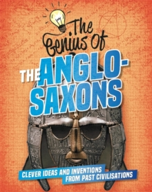 The Genius of: The Anglo-Saxons : Clever Ideas and Inventions from Past Civilisations, Hardback Book