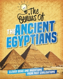 The Genius of: The Ancient Egyptians : Clever Ideas and Inventions from Past Civilisations, Hardback Book