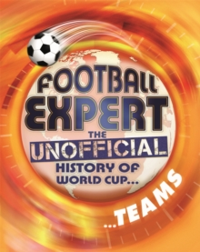 Football Expert: The Unofficial History of World Cup: Teams, Paperback Book