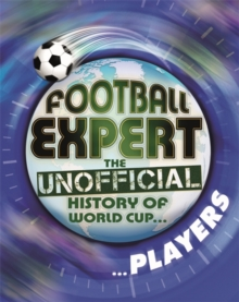 Football Expert: The Unofficial History of World Cup: Players, Paperback Book