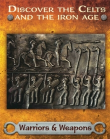 Discover the Celts and the Iron Age: Warriors and Weapons, Paperback / softback Book