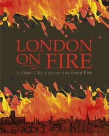 London on Fire: A Great City at the time of the Great Fire, Paperback / softback Book