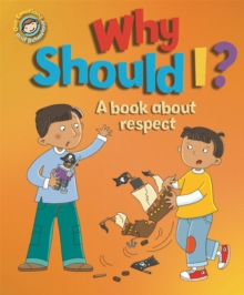 Our Emotions and Behaviour: Why Should I?: A book about respect, Hardback Book