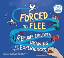 Forced to Flee : Refugee Children Drawing on their Experiences, Hardback Book