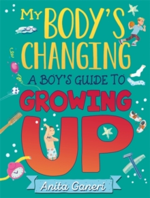 My Body's Changing : A Boy's Guide to Growing Up, Hardback Book